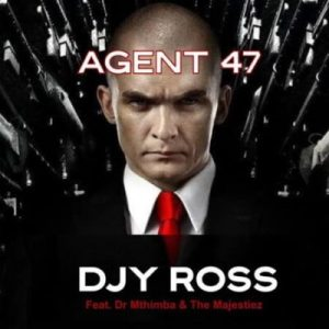 Download Djy Ross ft Dr Mthimba & The Majestiez – Agent 47 47 Mp3